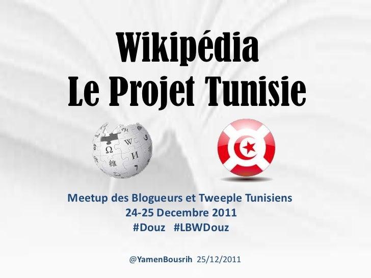 WikipédiaLe Projet TunisieMeetup des Blogueurs et Tweeple Tunisiens         24-25 Decembre 2011           #Douz #LBWDouz  ...