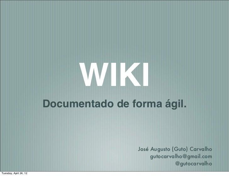 WIKI                        Documentado de forma ágil.                                         José Augusto (Guto) Carvalh...
