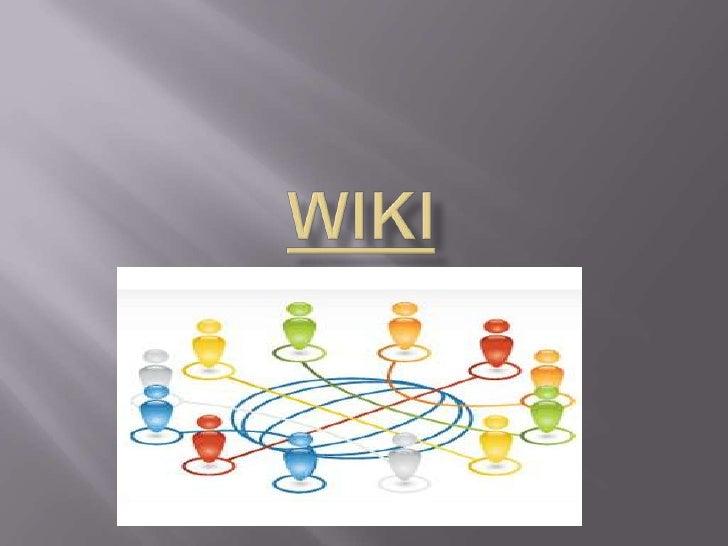    Las Wiki son herramientas de la web 2.0 donde    los usuarios puede Crear, modificar o borrar    contenido de forma fá...