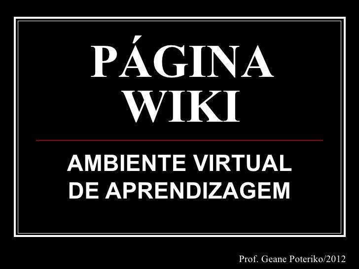 PÁGINA  WIKIAMBIENTE VIRTUALDE APRENDIZAGEM            Prof. Geane Poteriko/2012