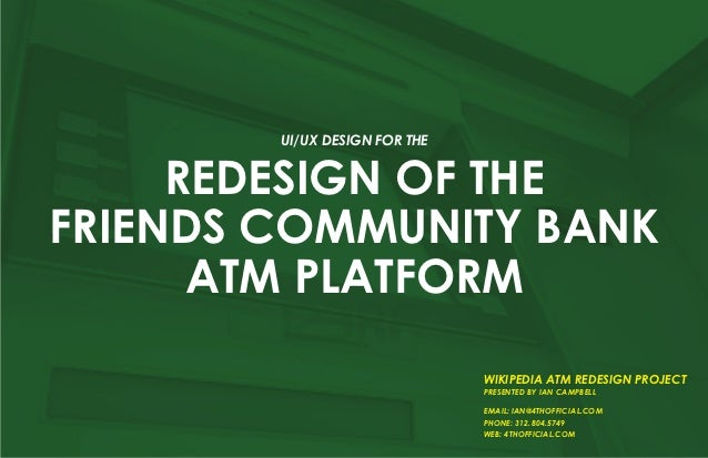 UI/UX design for the     Redesign of theFriends Community Bank      ATM Platform                               wikipedia a...