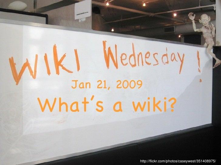 Jan 21, 2009 What's a wiki? http://flickr.com/photos/caseywest/351408975/