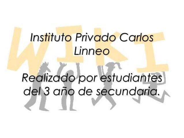 Instituto Privado Carlos Linneo Realizado por estudiantes del 3 año de secundaria.