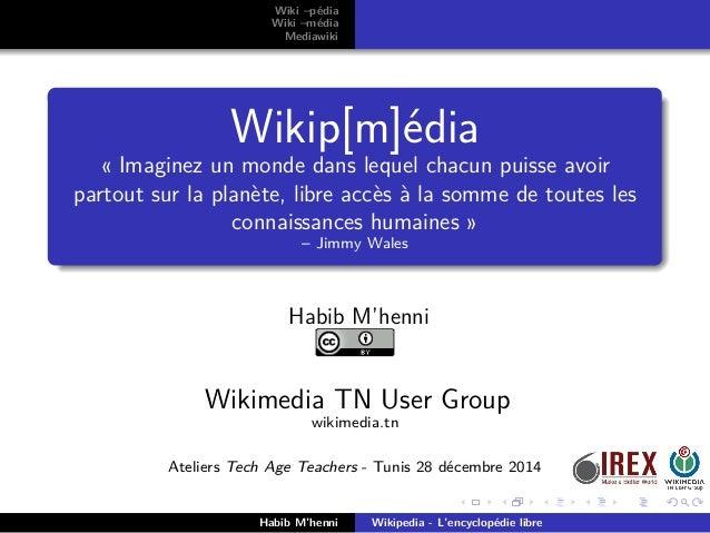 Wiki –pédia Wiki –média Mediawiki Wikip[m]édia « Imaginez un monde dans lequel chacun puisse avoir partout sur la planète,...
