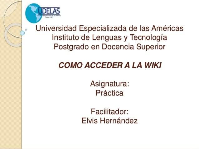 Universidad Especializada de las Américas Instituto de Lenguas y Tecnología Postgrado en Docencia Superior COMO ACCEDER A ...