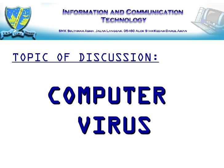 COMPUTER  VIRUS TOPIC OF DISCUSSION:
