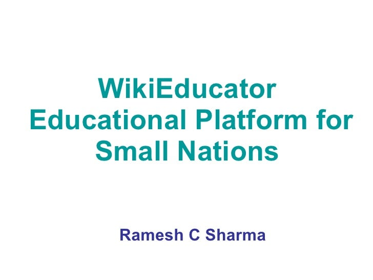 WikiEducator  Educational Platform for Small Nations  Ramesh C Sharma