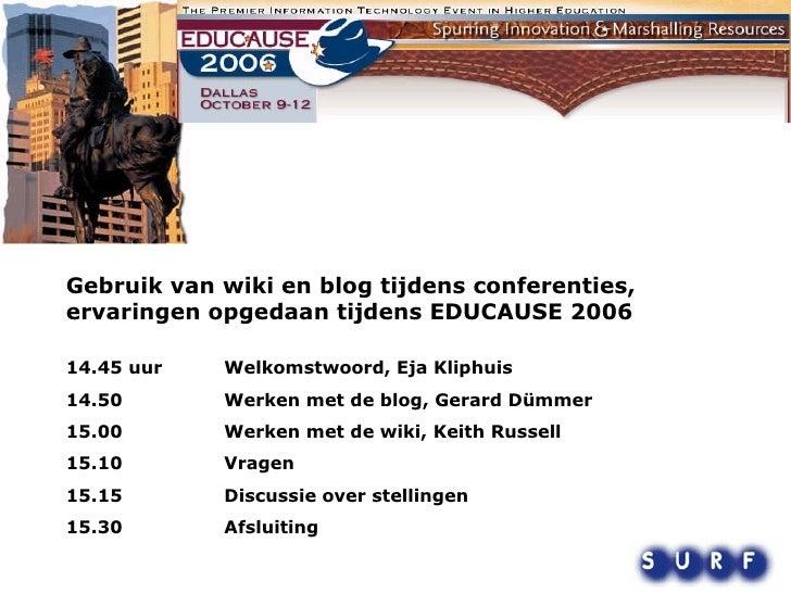 Gebruik van wiki en blog tijdens conferenties, ervaringen opgedaan tijdens EDUCAUSE 2006 14.45 uur Welkomstwoord, Eja Kli...