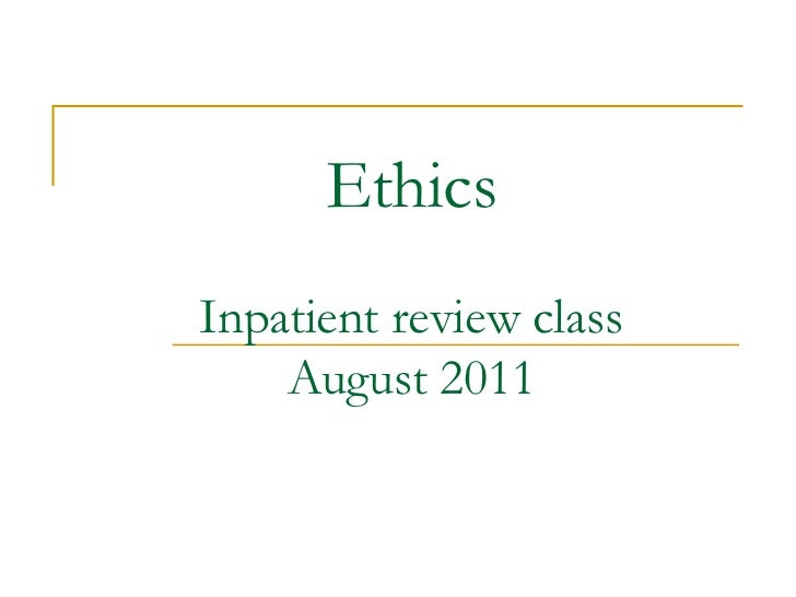 EthicsInpatient review class    August 2011