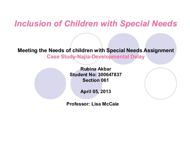 Inclusion of Children with Special NeedsMeeting the Needs of children with Special Needs Assignment           Case Study-N...