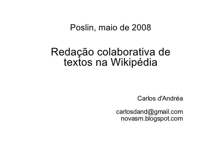 <ul><ul><li>Poslin, maio de 2008 </li></ul></ul><ul><ul><li>Redação colaborativa de textos na Wikipédia </li></ul></ul><ul...