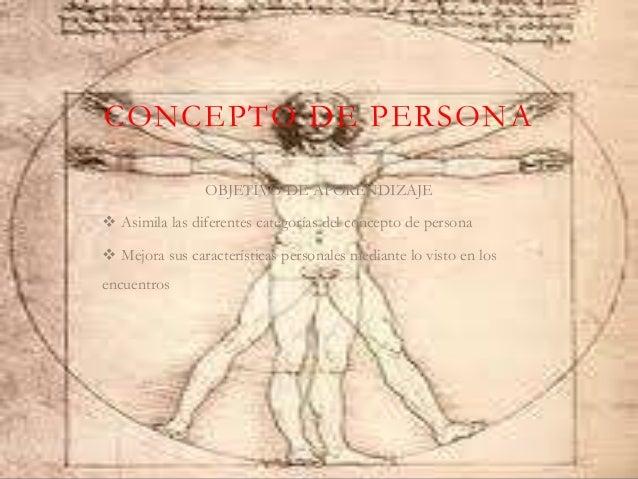 CONCEPTO DE PERSONA OBJETIVO DE APORENDIZAJE  Asimila las diferentes categorías del concepto de persona  Mejora sus cara...