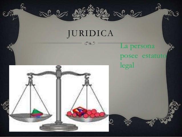 JURIDICA La persona posee estatuto legal