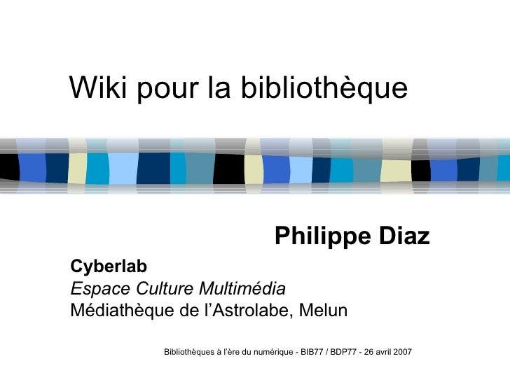 Wiki pour la bibliothèque Philippe Diaz Cyberlab Espace Culture Multimédia Médiathèque de l'Astrolabe, Melun Bibliothèques...