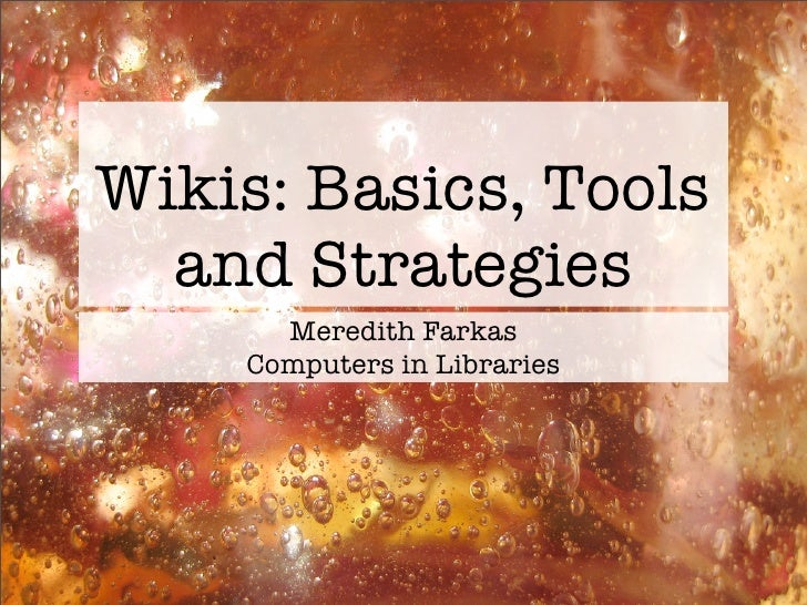 Wikis: Basics, Tools   and Strategies       Meredith Farkas     Computers in Libraries