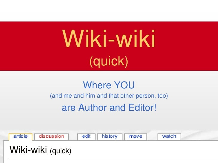 Wiki-wiki                         (quick)                       Where YOU           (and me and him and that other person,...