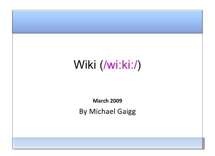 Evaluation for 2008 March 2009 By Michael Gaigg Wiki ( /wiːkiː/ )