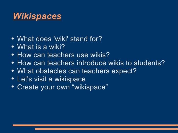 Wikispaces <ul><li>What does 'wiki' stand for? </li></ul><ul><li>What is a wiki? </li></ul><ul><li>How can teachers use wi...