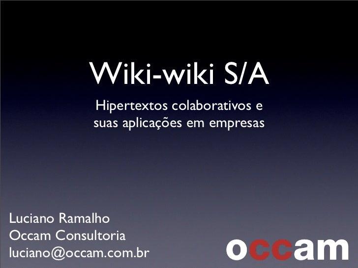 Wiki-wiki S/A            Hipertextos colaborativos e            suas aplicações em empresasLuciano RamalhoOccam Consultori...