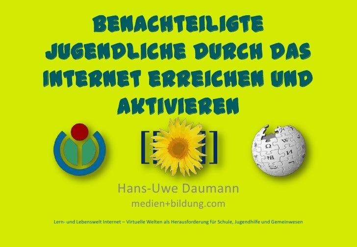 BenachteiligteJugendliche durch dasInternet erreichen und      aktivieren                           Hans-Uwe Daumann      ...