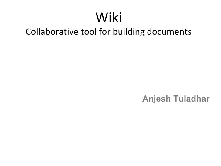 Wiki Collaborative tool for building documents Anjesh Tuladhar