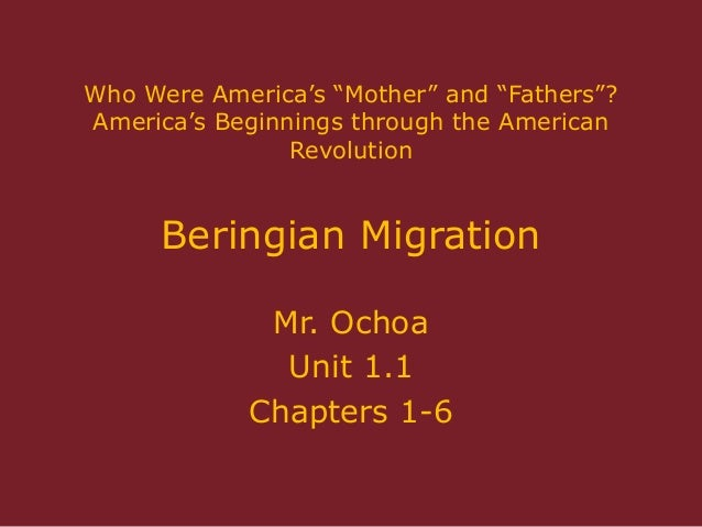 "Who Were America""s ""Mother"" and ""Fathers""? America""s Beginnings through the American Revolution Beringian Migration Mr. Oc..."