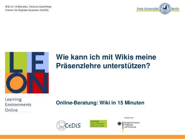 Wiki in 15 Minuten, Victoria Castrillejo Center für Digitale Systeme (CeDiS) Wie kann ich mit Wikis meine Präsenzlehre unt...