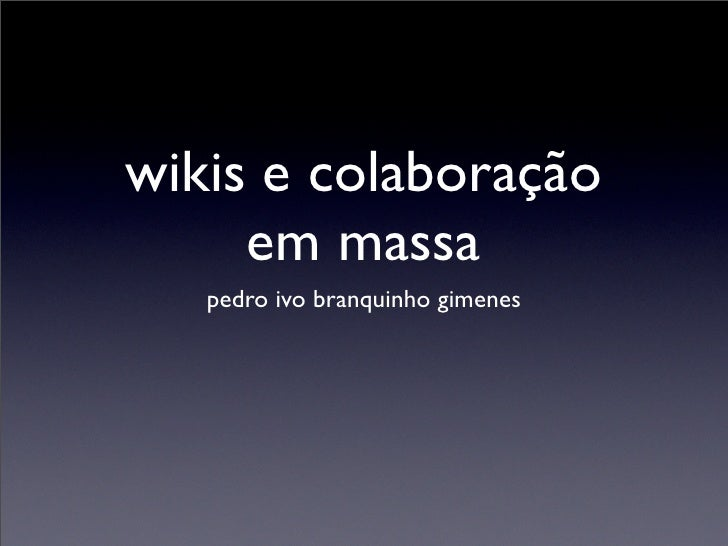 wikis e colaboração      em massa    pedro ivo branquinho gimenes