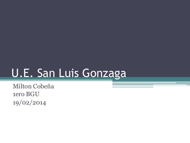 U.E. San Luis Gonzaga Milton Cobeña 1ero BGU 19/02/2014