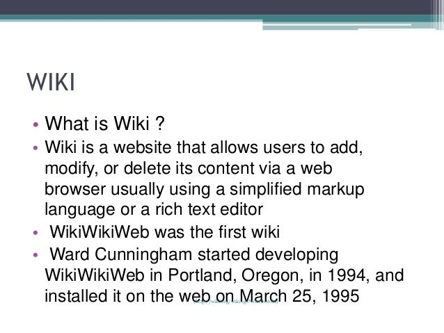 WIKI• What is Wiki ?• Wiki is a website that allows users to add,  modify, or delete its content via a web  browser usuall...