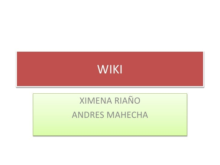 WIKI<br />XIMENA RIAÑO <br />ANDRES MAHECHA <br />