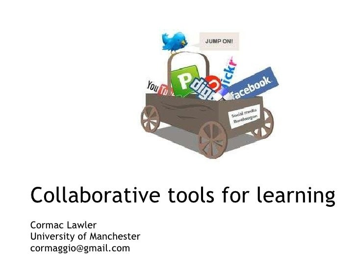 Collaborative tools for learning Cormac Lawler University of Manchester [email_address]