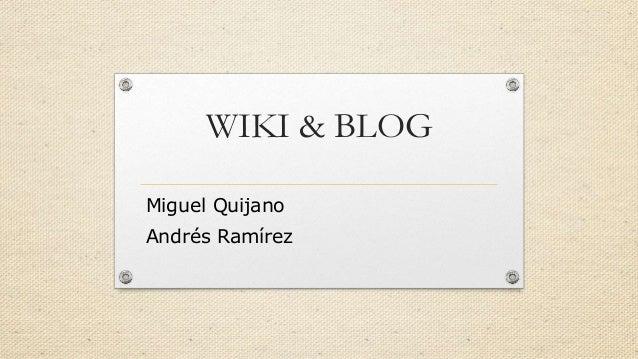 WIKI & BLOG Miguel Quijano Andrés Ramírez