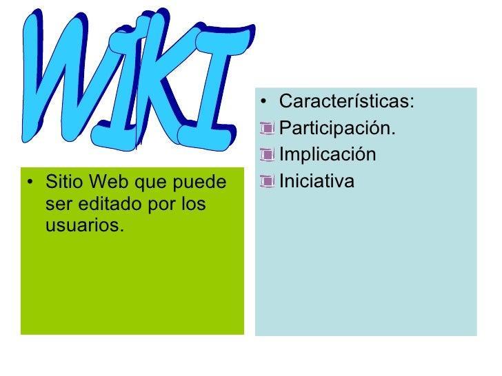 <ul><li>Sitio Web que puede ser editado por los usuarios. </li></ul><ul><li>Características: </li></ul><ul><li>Participaci...