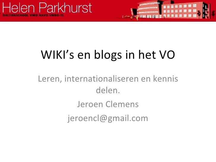 WIKI's en blogs in het VO Leren, internationaliseren en kennis delen. Jeroen Clemens [email_address]