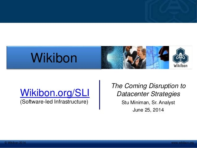 © Wikibon 2008© Wikibon 2014 www.wikibon.org The Coming Disruption to Datacenter Strategies Stu Miniman, Sr. Analyst June ...
