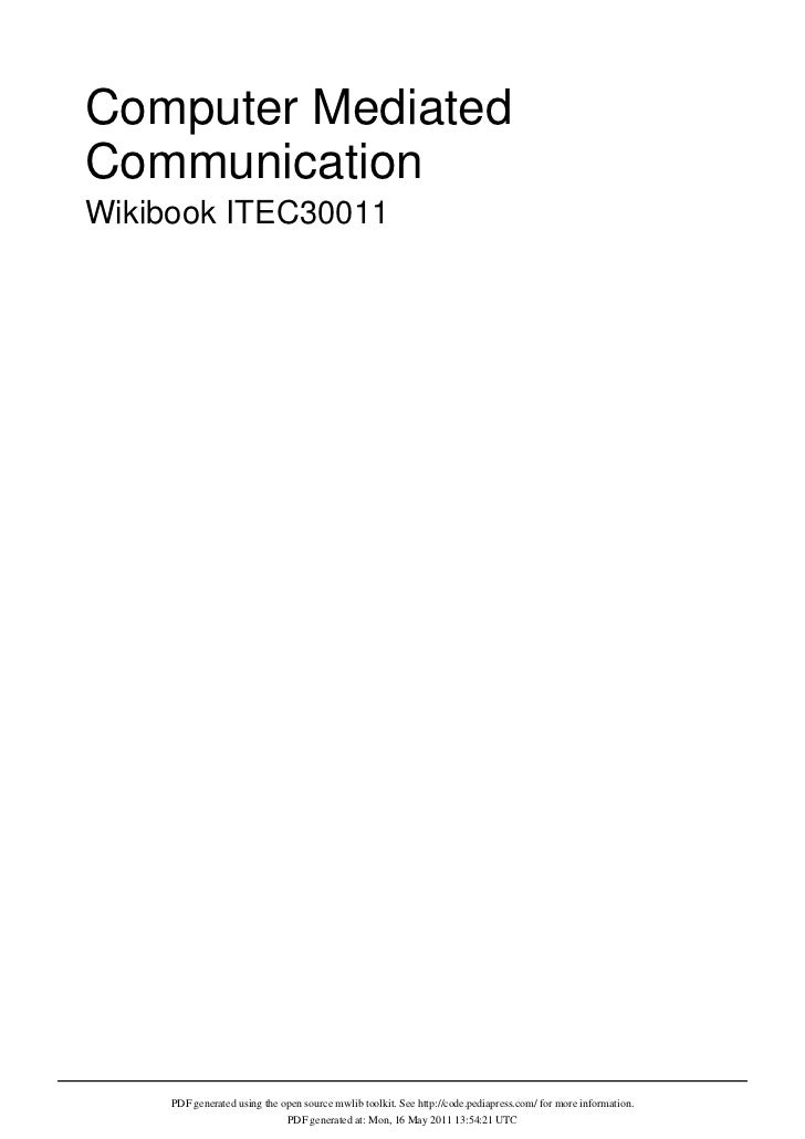 Computer MediatedCommunicationWikibook ITEC30011     PDF generated using the open source mwlib toolkit. See http://code.pe...