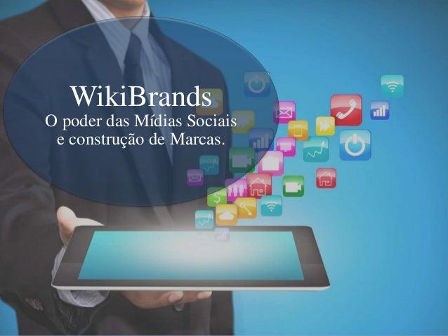 WikiBrands O poder das Mídias Sociais e construção de Marcas.