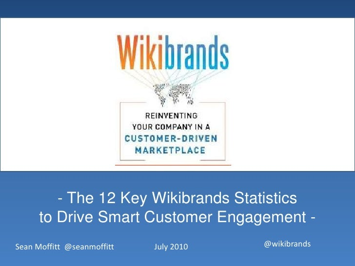 <ul><li> The 12 Key Wikibrands Statistics </li></ul>to Drive Smart Customer Engagement -<br />@wikibrands<br />July 2010<b...