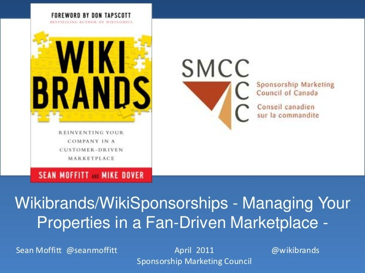 Wikibrands/WikiSponsorships - Managing Your Properties in a Fan-Driven Marketplace -<br />April  2011Sponsorship Marketing...