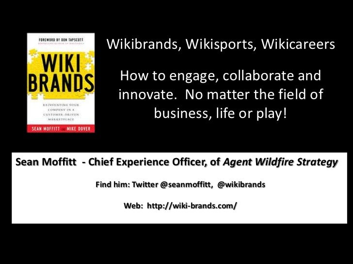 Wikibrands, Wikisports, Wikicareers<br />How to engage, collaborate and innovate.  No matter the field of business, life o...