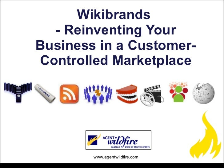 Wikibrands  - Reinventing Your Business in a Customer-Controlled Marketplace www.agentwildfire.com