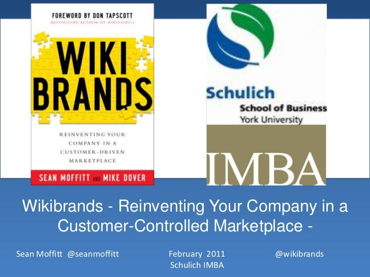 Wikibrands - Reinventing Your Company in a Customer-Controlled Marketplace -<br />February  2011Schulich IMBA<br />@wikibr...