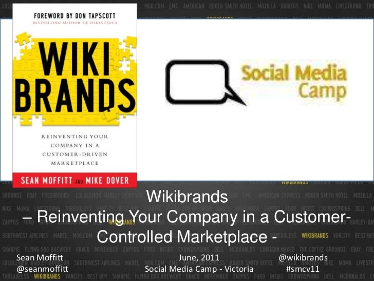 Wikibrands <br />– Reinventing Your Company in a Customer-Controlled Marketplace -<br />June, 2011Social Media Camp - Vict...