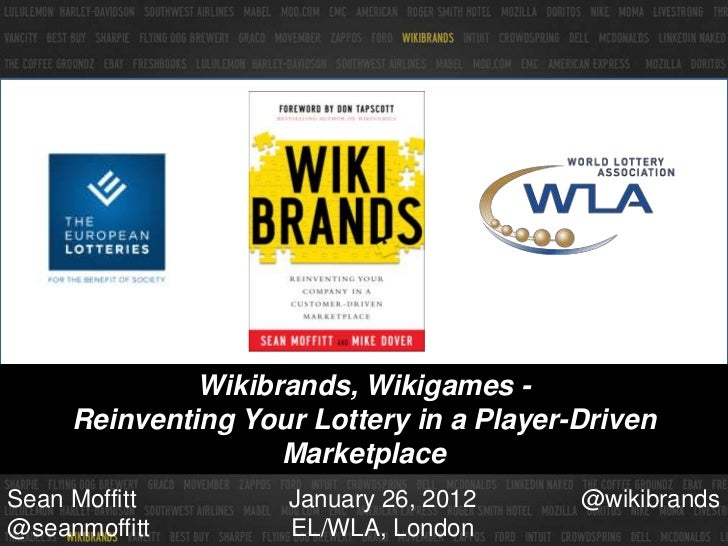 Wikibrands, Wikigames -     Reinventing Your Lottery in a Player-Driven                    MarketplaceSean Moffitt        ...