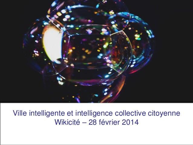 Ville intelligente et intelligence collective citoyenne Wikicité – 28 février 2014