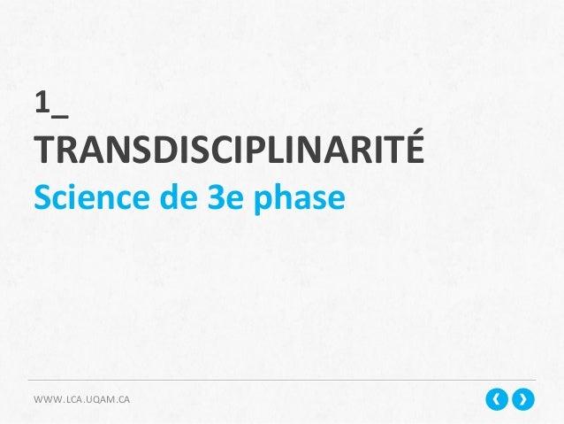 WWW.LCA.UQAM.CA   1_     TRANSDISCIPLINARITÉ   Science  de  3e  phase