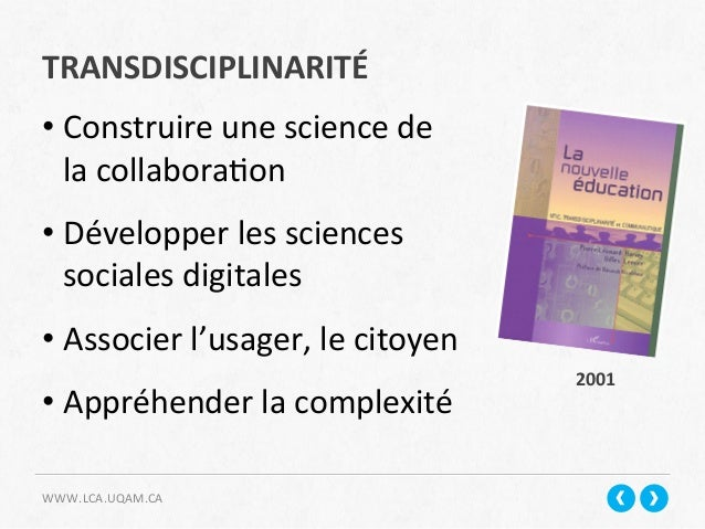 TRANSDISCIPLINARITÉ   WWW.LCA.UQAM.CA   •Construire  une  science  de   la  collabora+on   •Développer ...