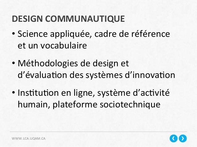 DESIGN  COMMUNAUTIQUE   WWW.LCA.UQAM.CA   •Science  appliquée,  cadre  de  référence   et  un  vocabu...