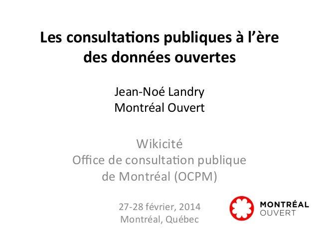 Les  consulta,ons  publiques  à  l'ère     des  données  ouvertes        Jean-‐Noé  Landry    ...